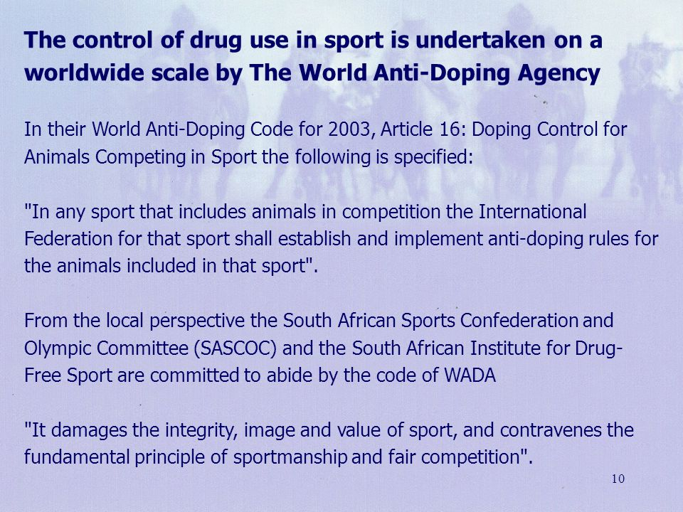 The control of drug use in sport is undertaken on a worldwide scale by The World Anti-Doping Agency