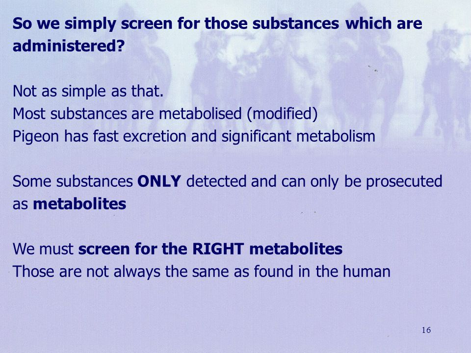 So we simply screen for those substances which are administered