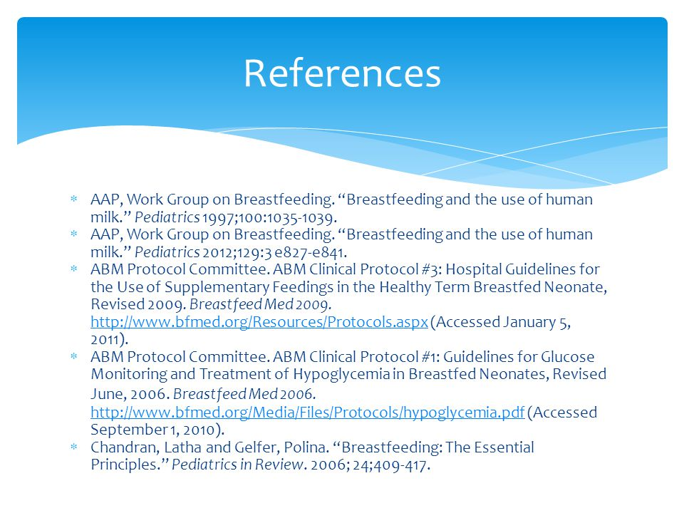 References AAP, Work Group on Breastfeeding. Breastfeeding and the use of human milk. Pediatrics 1997;100:1035-1039.