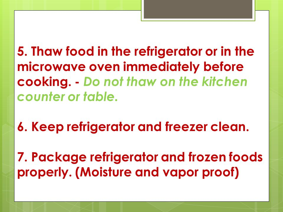 5. Thaw food in the refrigerator or in the microwave oven immediately before cooking. - Do not thaw on the kitchen counter or table.