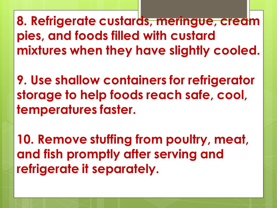 8. Refrigerate custards, meringue, cream pies, and foods filled with custard mixtures when they have slightly cooled.
