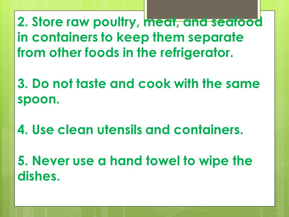 2. Store raw poultry, meat, and seafood in containers to keep them separate from other foods in the refrigerator.