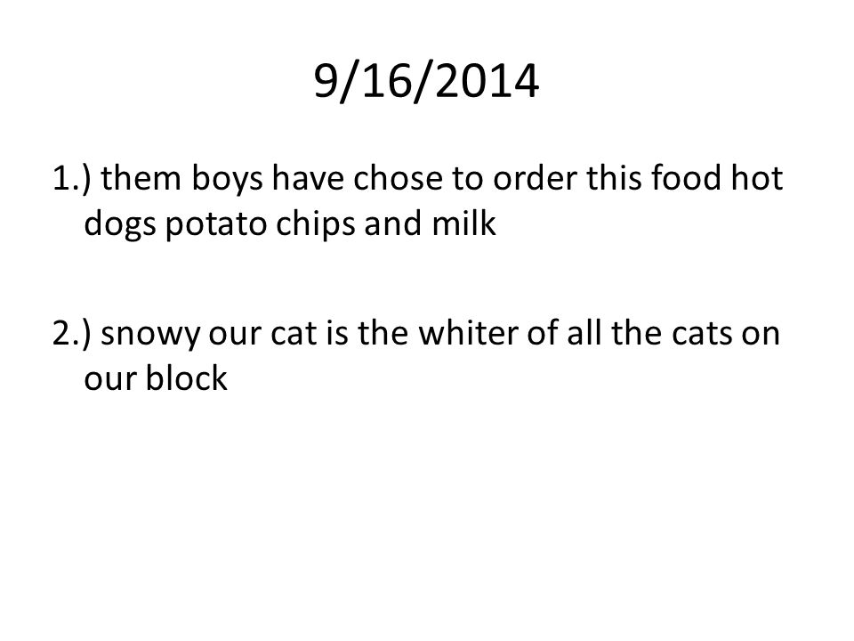 9/16/2014 1.) them boys have chose to order this food hot dogs potato chips and milk 2.) snowy our cat is the whiter of all the cats on our block