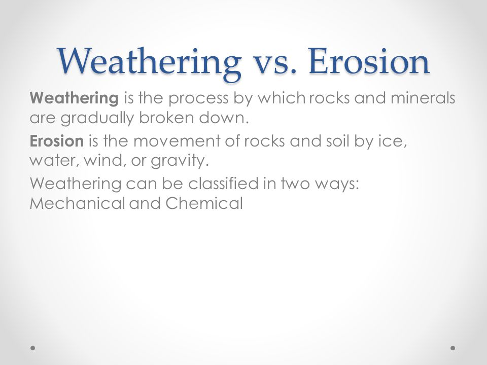 Weathering vs. Erosion Weathering is the process by which rocks and minerals are gradually broken down.