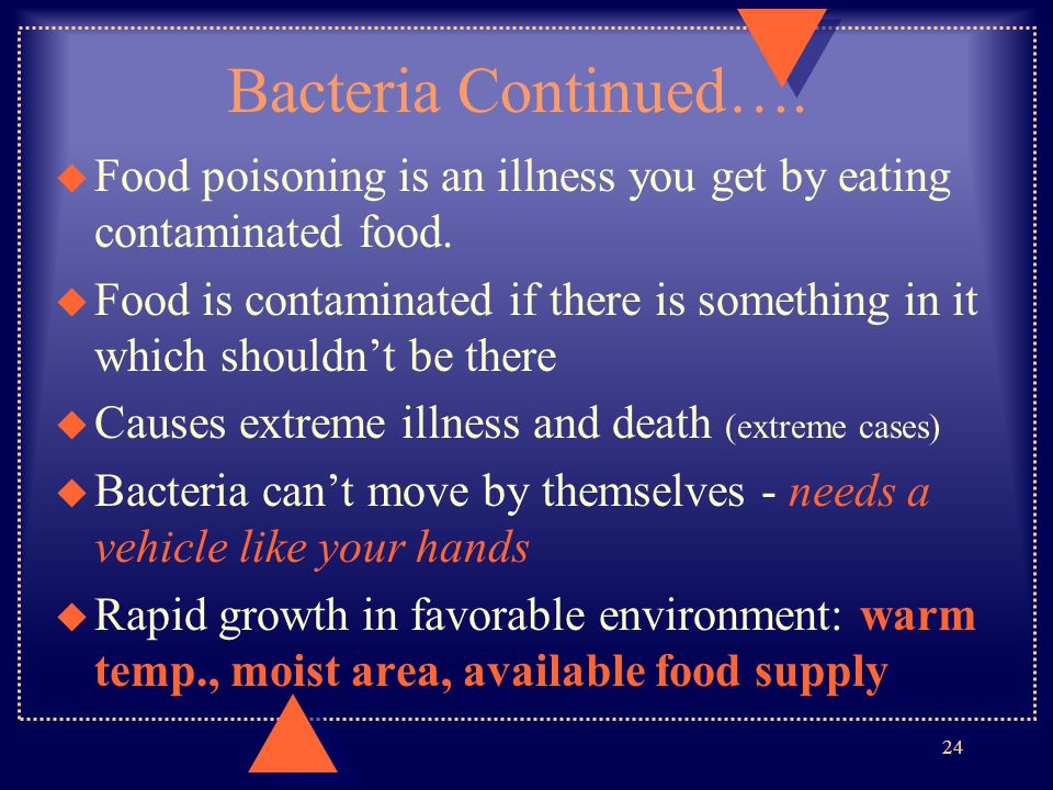Bacteria Continued…. Food poisoning is an illness you get by eating contaminated food.