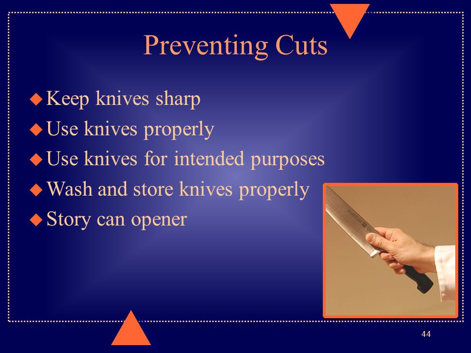 Preventing Cuts Keep knives sharp Use knives properly