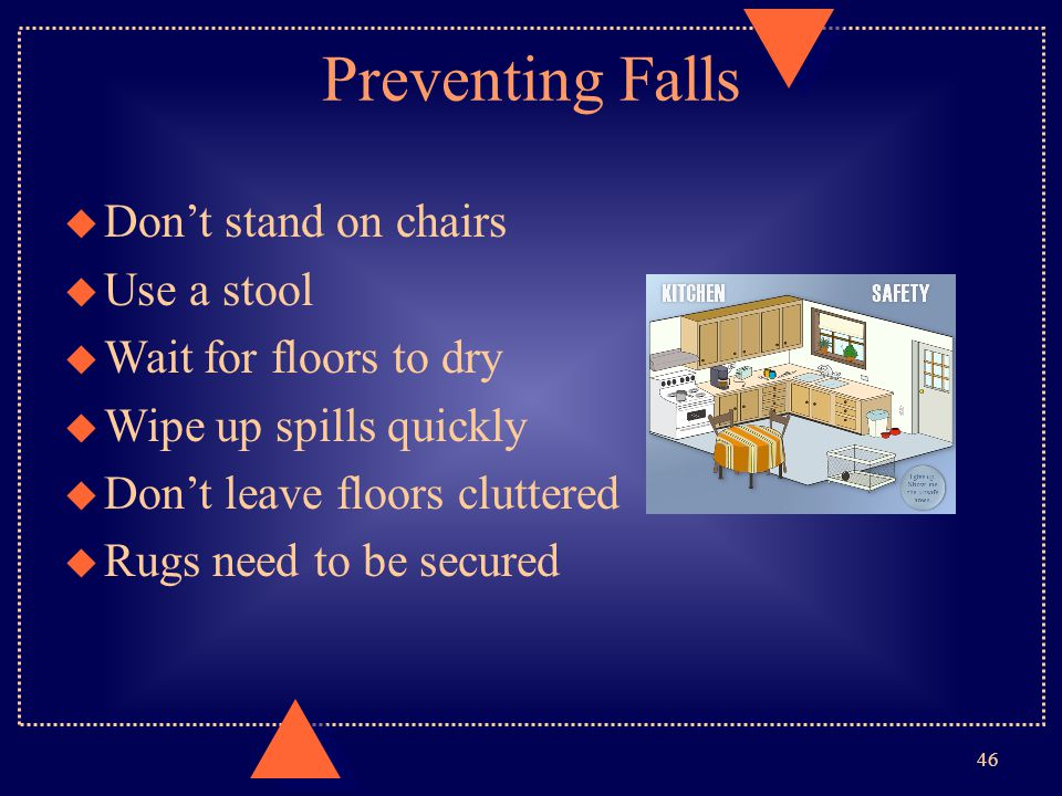 Preventing Falls Don't stand on chairs Use a stool