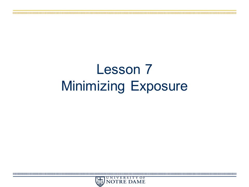 Lesson 7 Minimizing Exposure