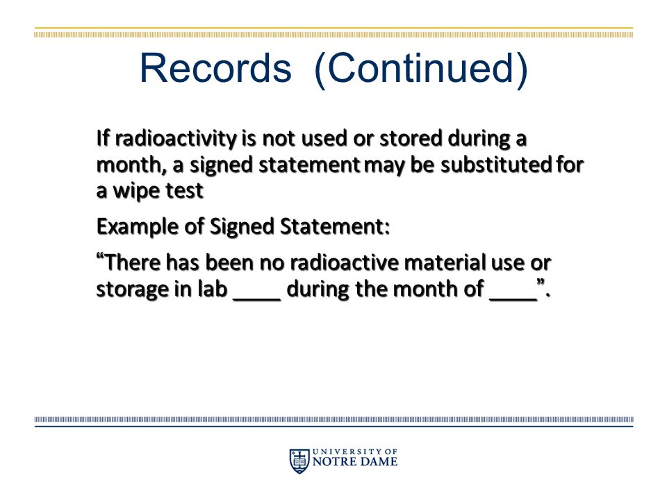 Records (Continued) If radioactivity is not used or stored during a month, a signed statement may be substituted for a wipe test.