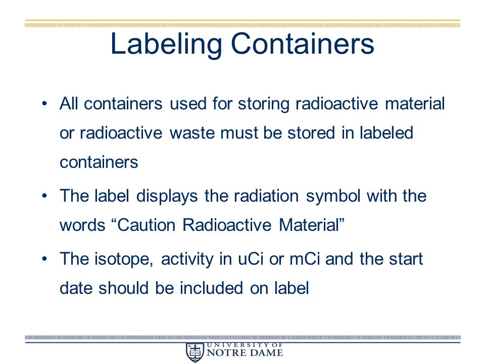 Labeling Containers All containers used for storing radioactive material or radioactive waste must be stored in labeled containers.