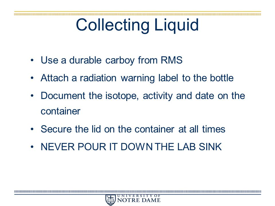 Collecting Liquid Use a durable carboy from RMS