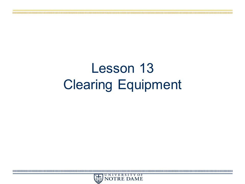 Lesson 13 Clearing Equipment