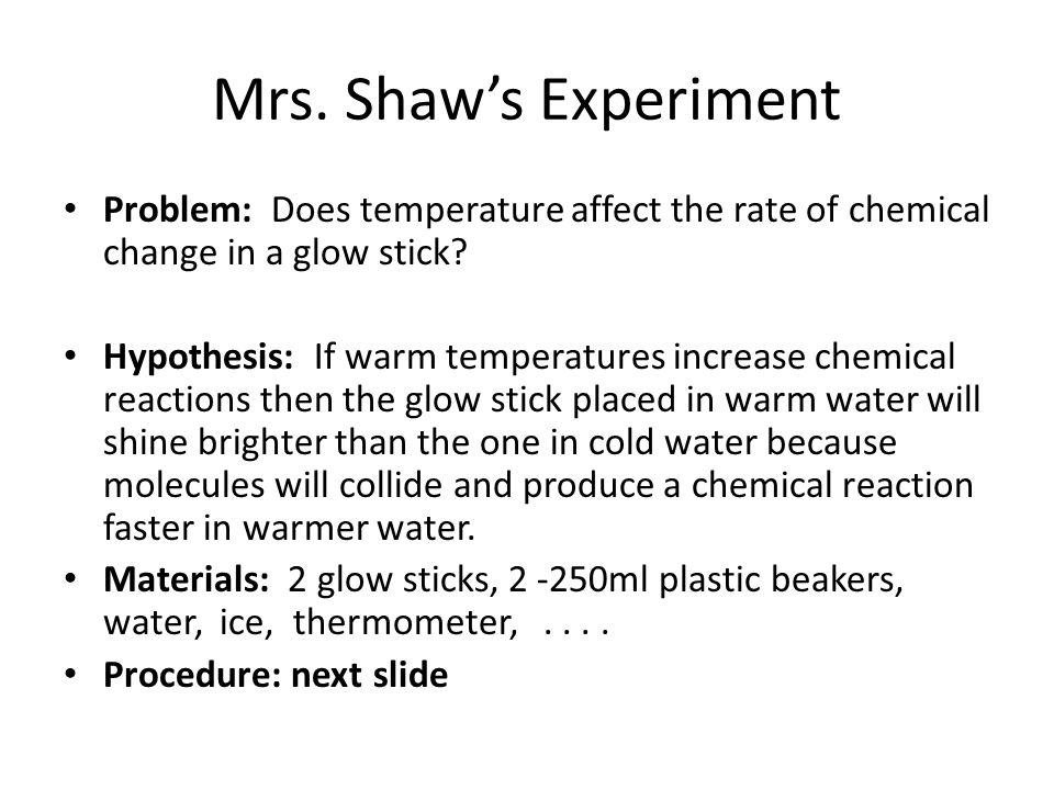 Mrs. Shaw's Experiment Problem: Does temperature affect the rate of chemical change in a glow stick