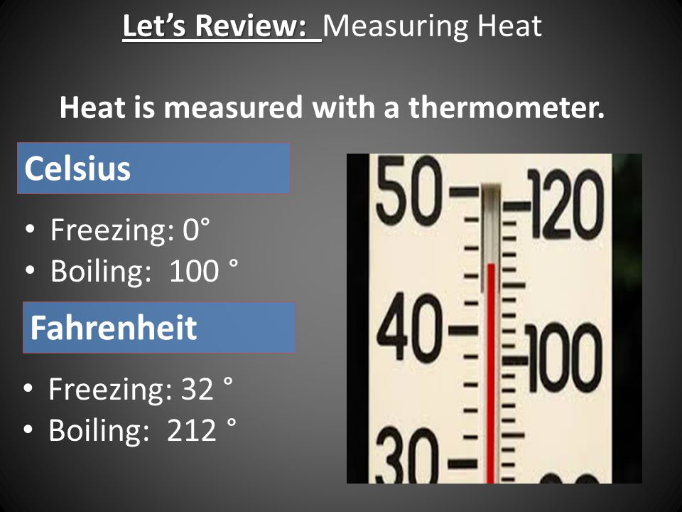 Let's Review: Measuring Heat Heat is measured with a thermometer.