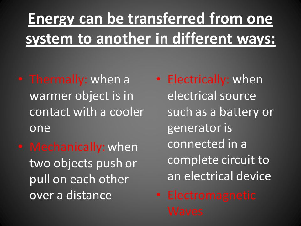 Energy can be transferred from one system to another in different ways: