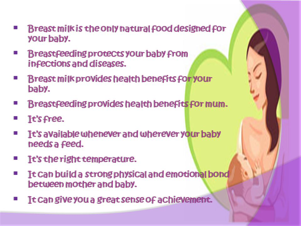 insights on the benefits of breast milk to infants Mothers' own milk is the best source of nutrition for nearly all infants beyond somatic growth, breast milk as a biologic fluid has a variety of other benefits, including modulation of postnatal intestinal function, immune ontogeny, and brain development.