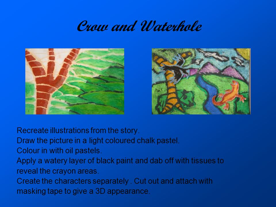 Crow and Waterhole Recreate illustrations from the story.