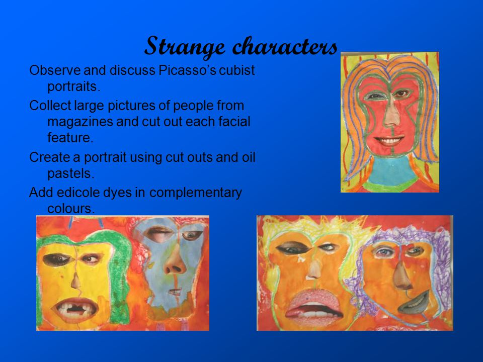 Strange characters Observe and discuss Picasso's cubist portraits.