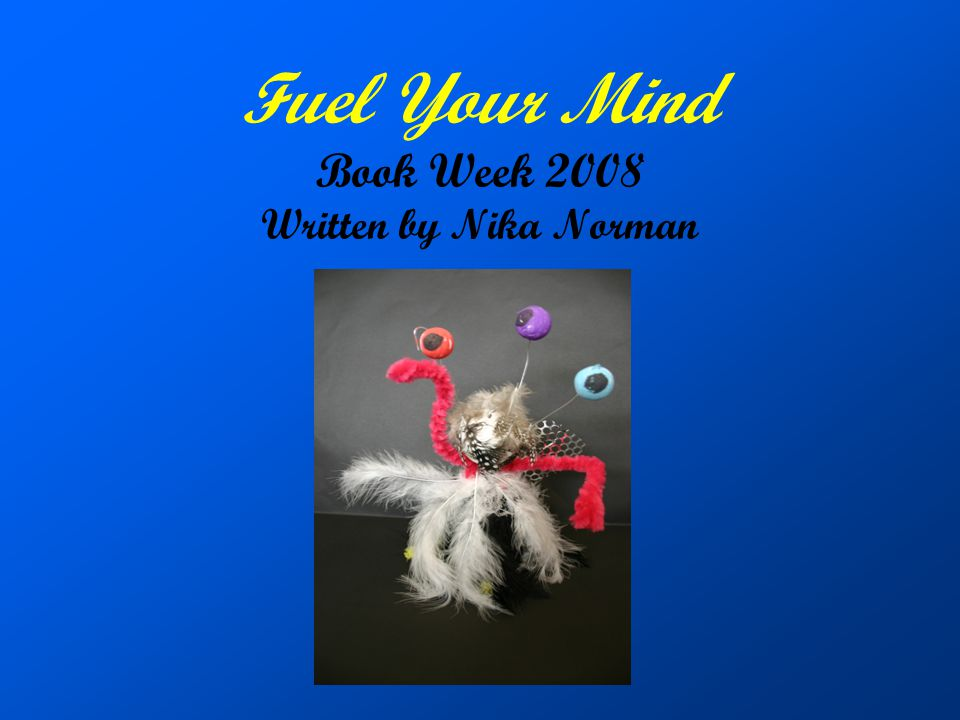 Fuel Your Mind Book Week 2008 Written by Nika Norman