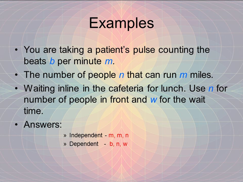 Examples You are taking a patient's pulse counting the beats b per minute m. The number of people n that can run m miles.
