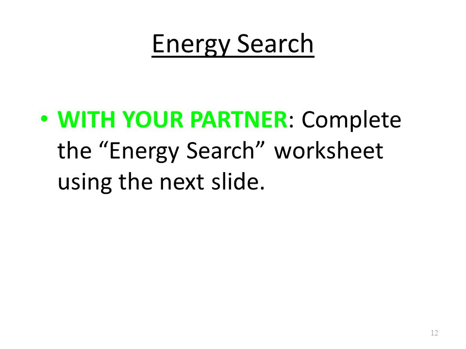 Energy Search WITH YOUR PARTNER: Complete the Energy Search worksheet using the next slide.