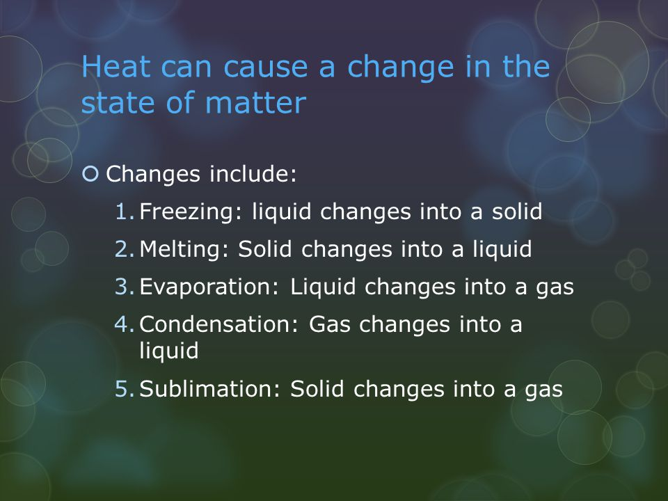 Heat can cause a change in the state of matter