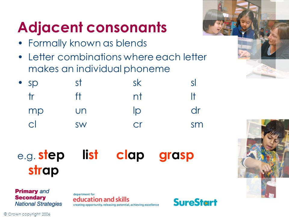 Adjacent consonants Formally known as blends