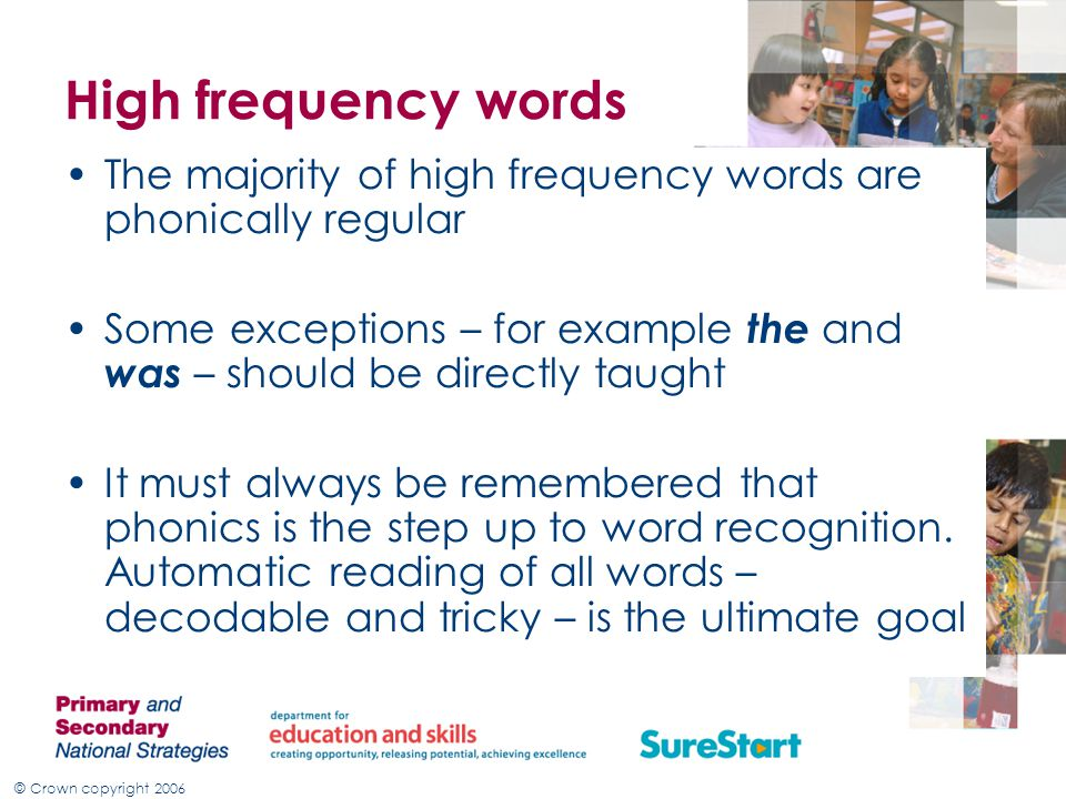 High frequency words The majority of high frequency words are phonically regular.