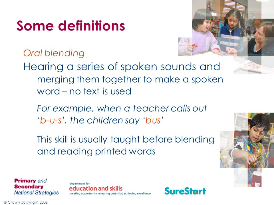 Some definitions Hearing a series of spoken sounds and Oral blending