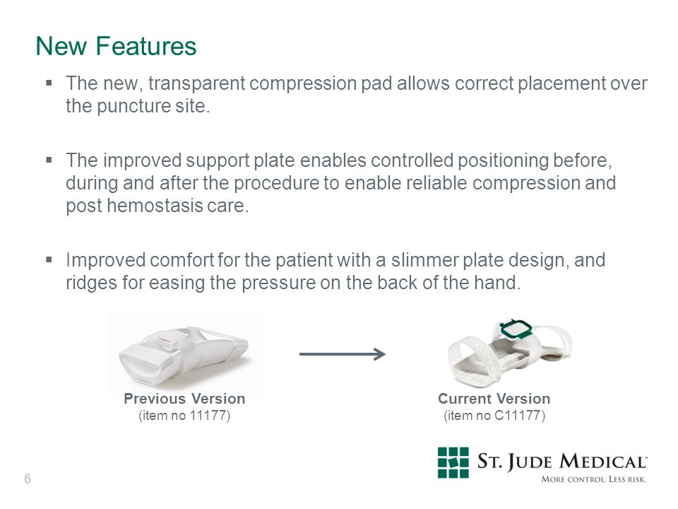New Features The new, transparent compression pad allows correct placement over the puncture site.