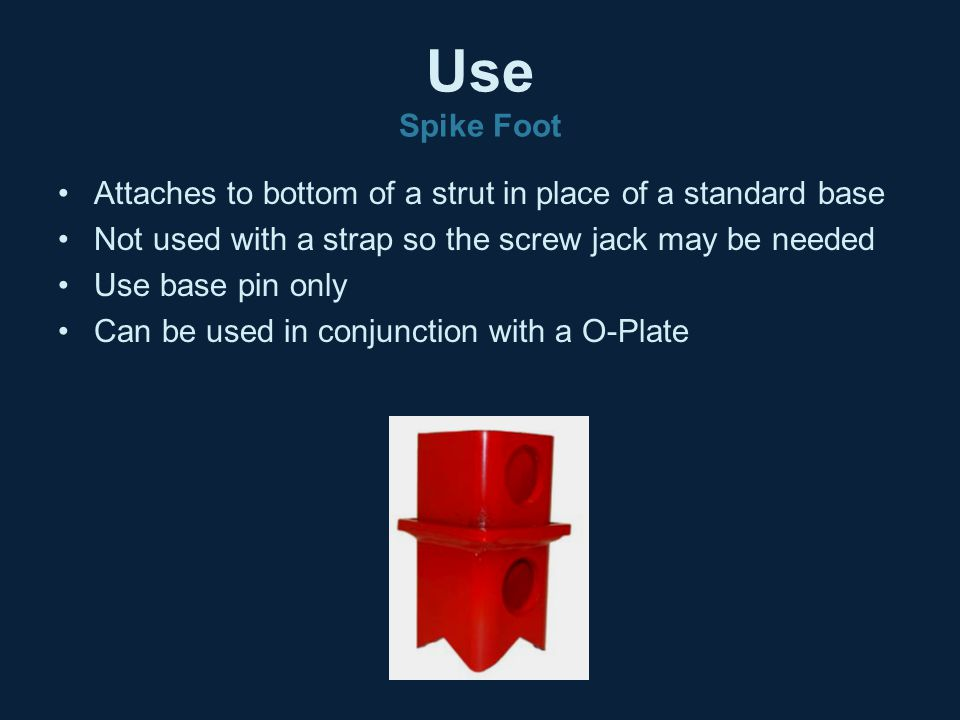 Use Spike Foot Attaches to bottom of a strut in place of a standard base. Not used with a strap so the screw jack may be needed.