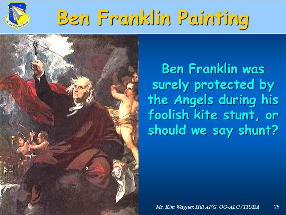 Ben Franklin Painting Ben Franklin was surely protected by the Angels during his foolish kite stunt, or should we say shunt
