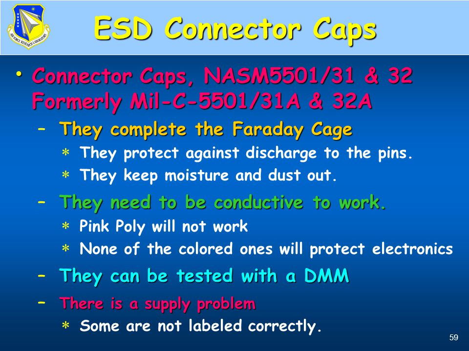 ESD Connector Caps Connector Caps, NASM5501/31 & 32 Formerly Mil-C-5501/31A & 32A. They complete the Faraday Cage.