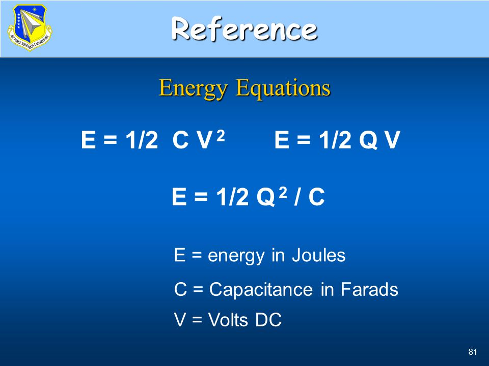 Reference Energy Equations E = 1/2 C V 2 E = 1/2 Q V E = 1/2 Q 2 / C