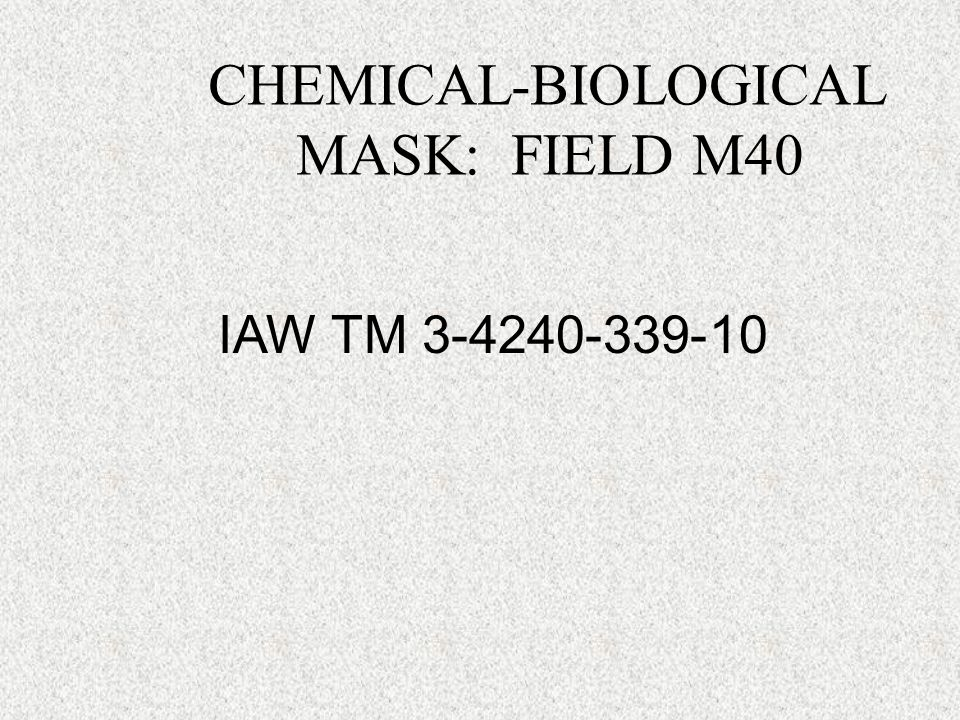 CHEMICAL-BIOLOGICAL MASK: FIELD M40 IAW TM 3-4240-339-10