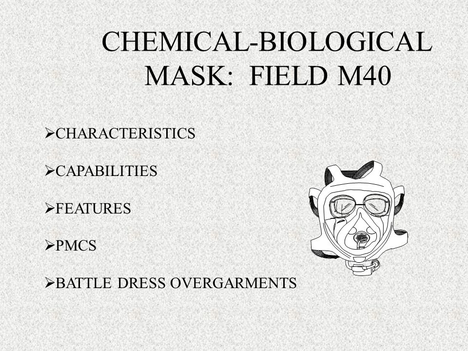 CHEMICAL-BIOLOGICAL MASK: FIELD M40 CHARACTERISTICS CAPABILITIES