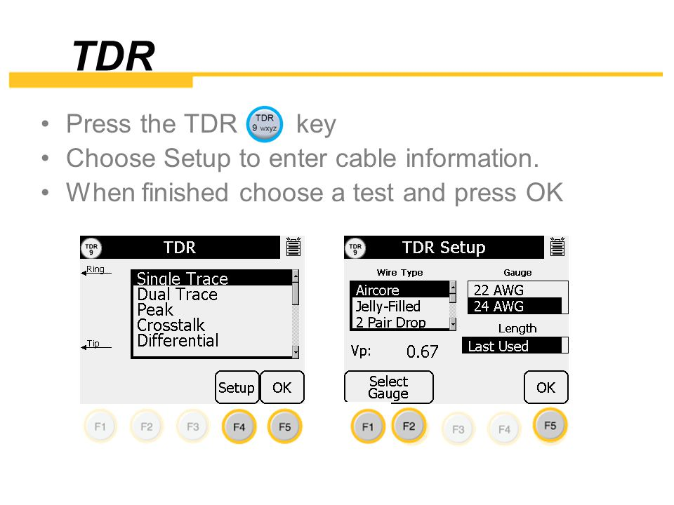 TDR Press the TDR key Choose Setup to enter cable information.