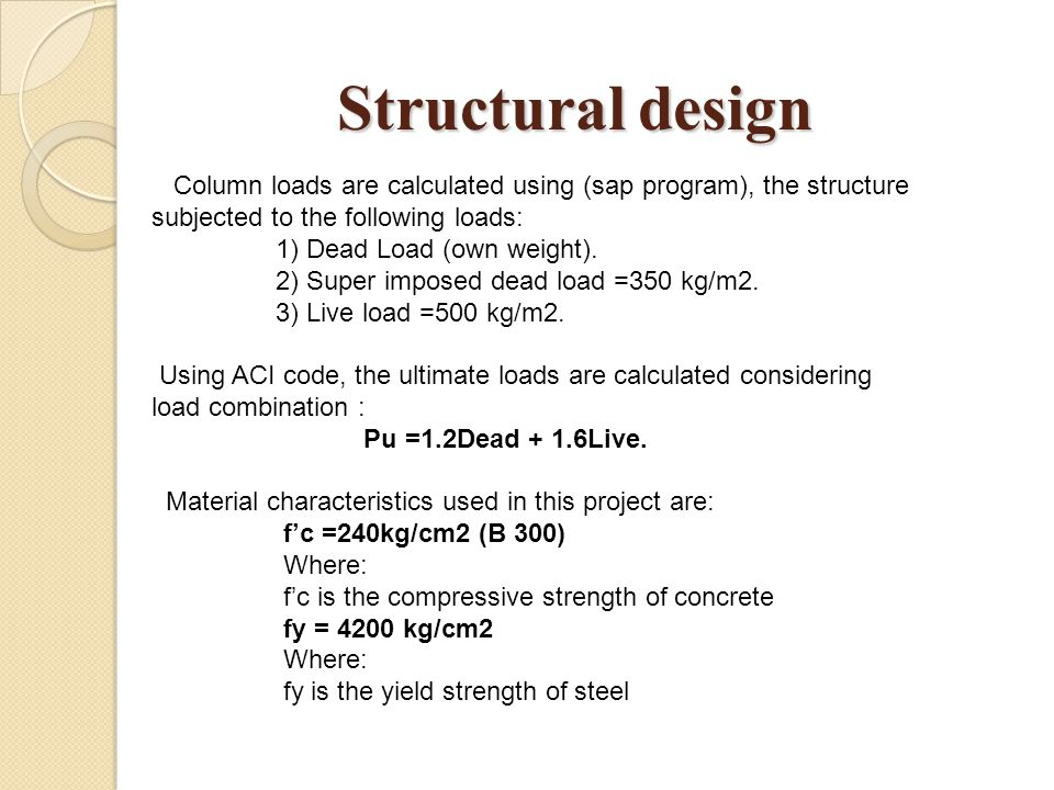 Structural design Column loads are calculated using (sap program), the structure subjected to the following loads:
