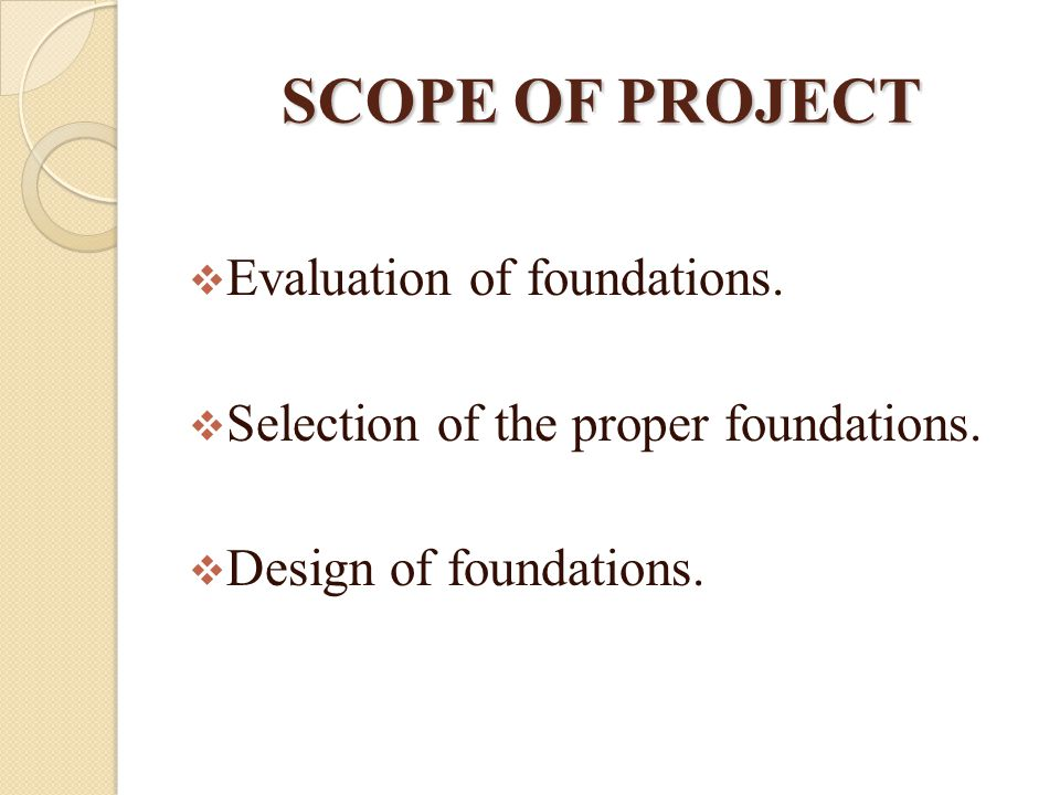 SCOPE OF PROJECT Evaluation of foundations.