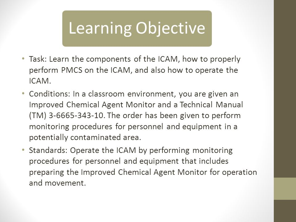 Learning Objective Task: Learn the components of the ICAM, how to properly perform PMCS on the ICAM, and also how to operate the ICAM.
