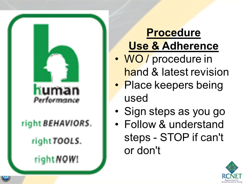 Procedure Use & Adherence. WO / procedure in hand & latest revision. Place keepers being used. Sign steps as you go.