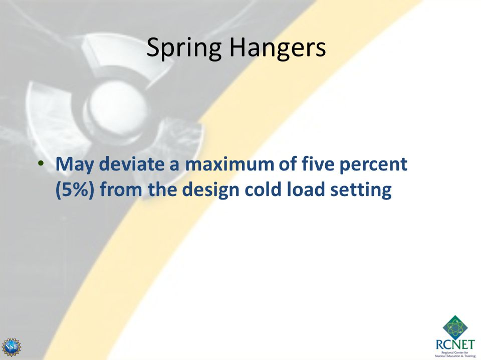 Spring Hangers May deviate a maximum of five percent (5%) from the design cold load setting