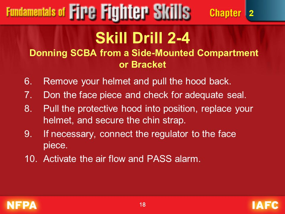 2 Skill Drill 2-4 Donning SCBA from a Side-Mounted Compartment or Bracket. Remove your helmet and pull the hood back.