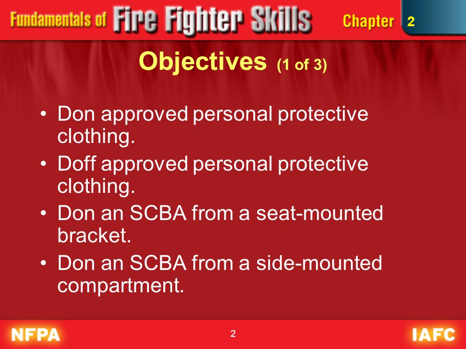 Objectives (1 of 3) Don approved personal protective clothing.