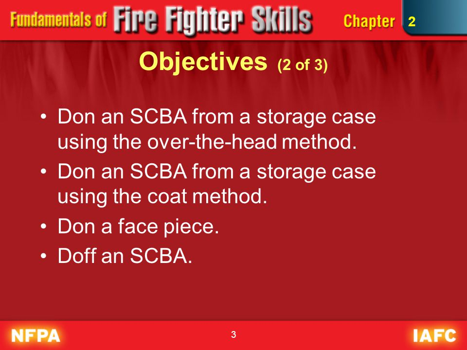 2 Objectives (2 of 3) Don an SCBA from a storage case using the over-the-head method. Don an SCBA from a storage case using the coat method.