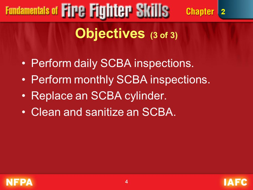 Objectives (3 of 3) Perform daily SCBA inspections.