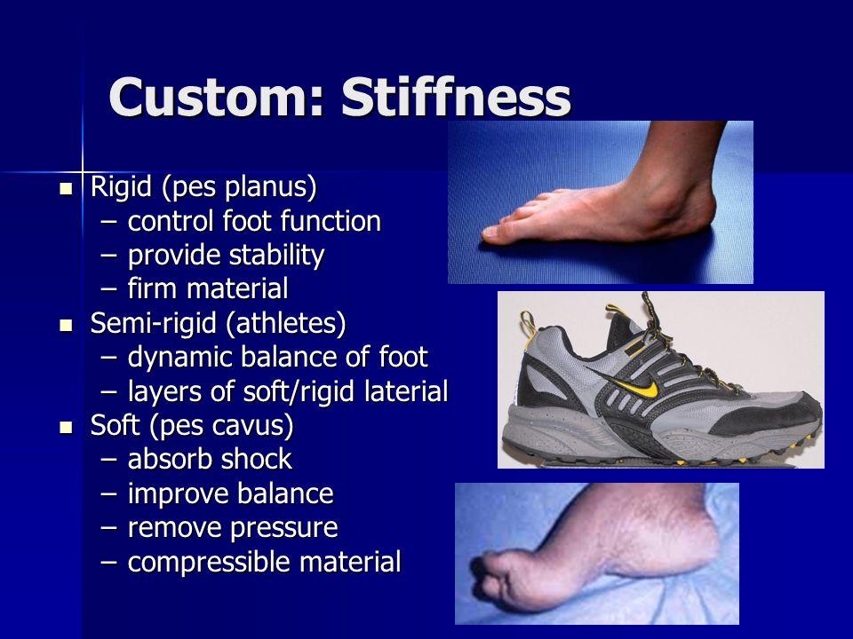 Custom: Stiffness Rigid (pes planus) control foot function