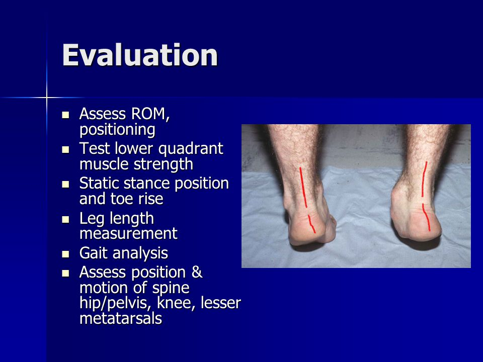 Evaluation Assess ROM, positioning Test lower quadrant muscle strength