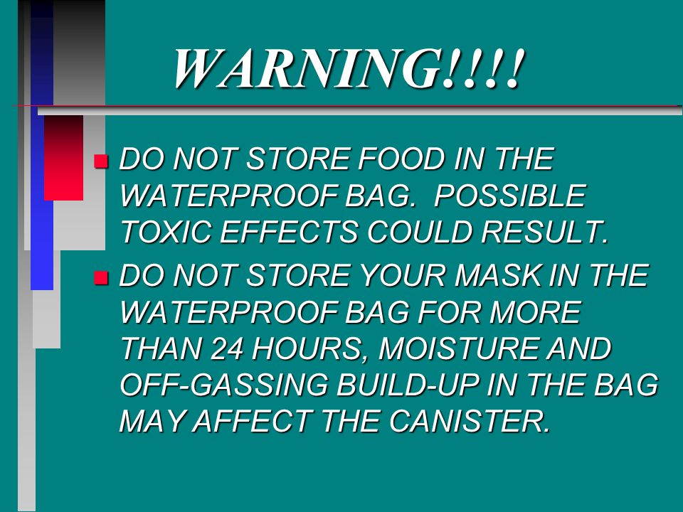 WARNING!!!! DO NOT STORE FOOD IN THE WATERPROOF BAG. POSSIBLE TOXIC EFFECTS COULD RESULT.
