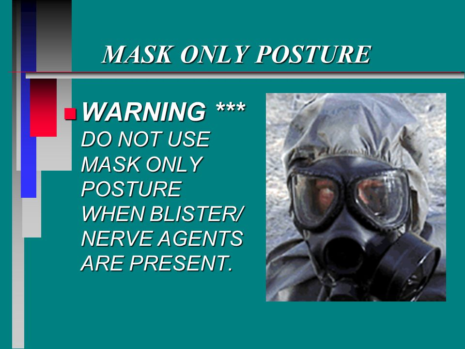 MASK ONLY POSTURE WARNING *** DO NOT USE MASK ONLY POSTURE WHEN BLISTER/ NERVE AGENTS ARE PRESENT.